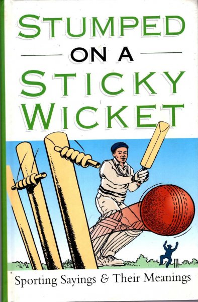 Image for Stumped on a Stick Wicket, sporting sayings and their emanings