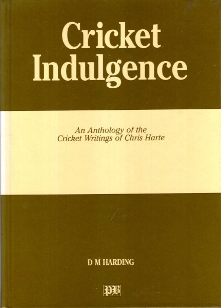 Image for Cricket indulgence: An anthology of the cricket writings of Chris Harte