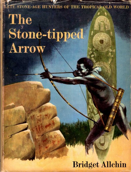Image for The Stone-Tipped Arrow, late stone-age hunters of the Tropical Old World