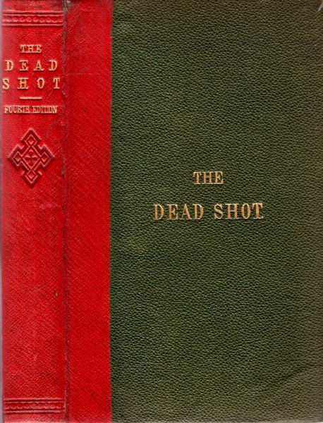 Image for The Dead Shot or Sportman's Complete Guide : Being a Treatise on the use of the Gun with Rudimentary and Finishing Lessons in the Art of Shooting Game of all Kinds : Also Pigeon-Shooting and Dog-Breaking