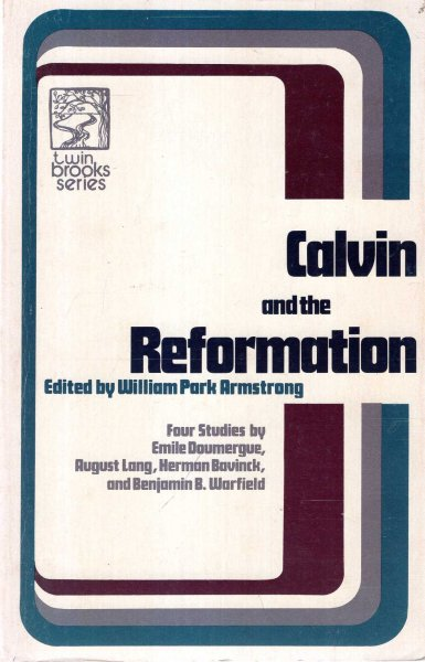Image for Calvin and the reformation: Four studies by Emile Doumergue, August Lang, Herman Bavinck, and Benjamin B. Warfield (Twin brooks series)