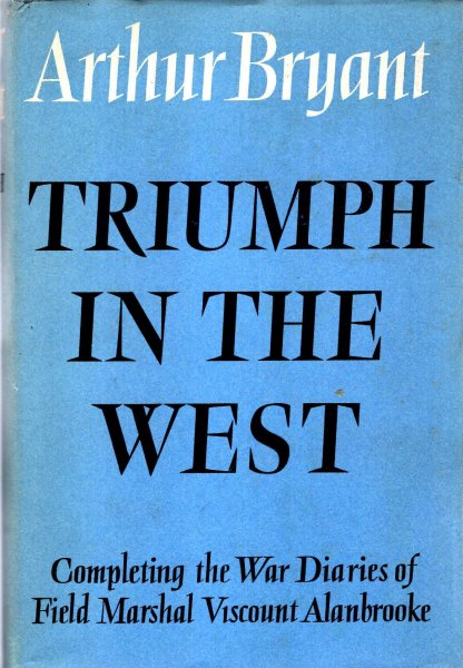 Image for Triumph in the West 1943-1946 : based on the Diaries and Autobiographical Notes of Field Marshall The Viscount Alanbrooke