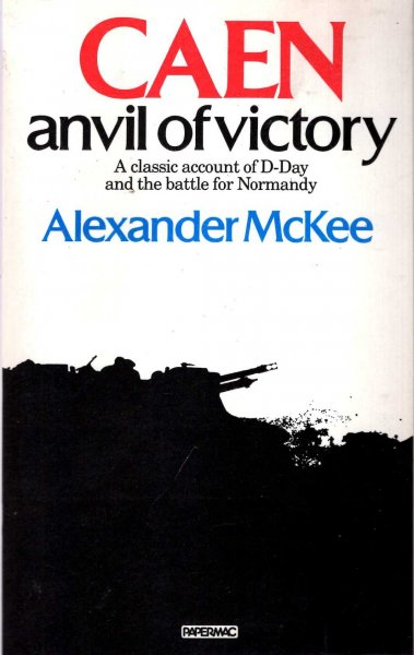 Image for Caen: Anvil of Victory, a classic account of D-Day and the battle for Normandy