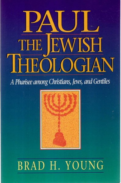 Image for Paul the Jewish Theologian: A Pharisee Among Christians, Jews, and Gentiles