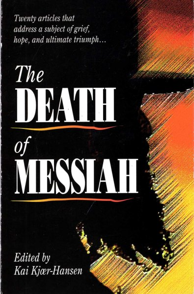 Image for The Death of Messiah: Twenty Articles That Address a Subject of Grief, Hope, and Ultimate Triumph