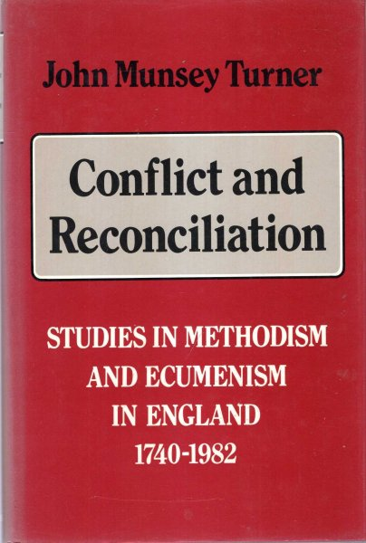 Image for Conflict and Reconciliation, studies in Methodism and ecumenism in England 1740-1982