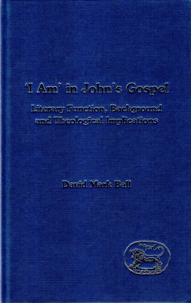 Image for I Am in John's Gospel : Literary Function, Background & Theological Implications. (Journal for the Study of the NT Supplement Series)