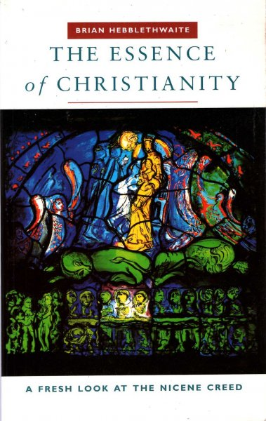 Image for The Essence of Christianity - A Fresh Look at Nicene Creed