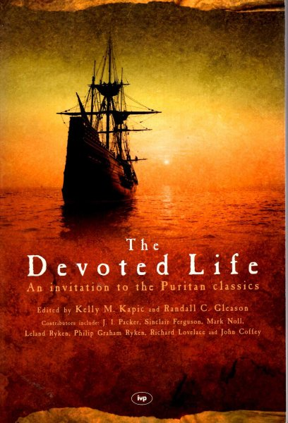 Image for The Devoted Life : An Invitation to the Puritan Classics