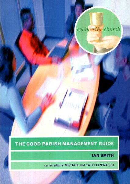 Image for The Good Parish Management Guide (Serving the Church)