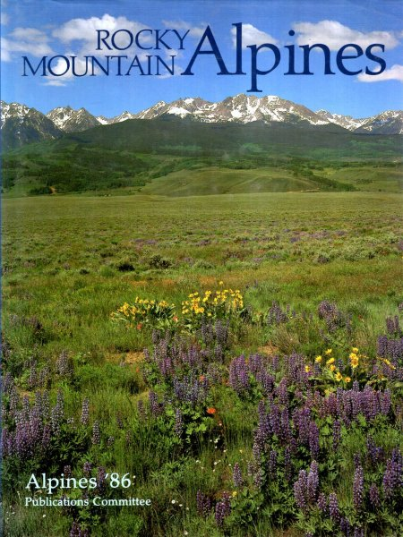 Image for Rocky Mountain Alpines : Choice Rock Garden Plants of the Rocky Mountains in the Wild and in the Garden