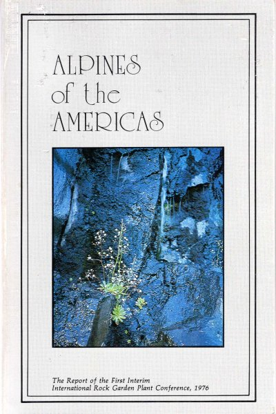 Image for Alpines of the Americas : The Report of the First Interim International Rock Garden Plant Conference