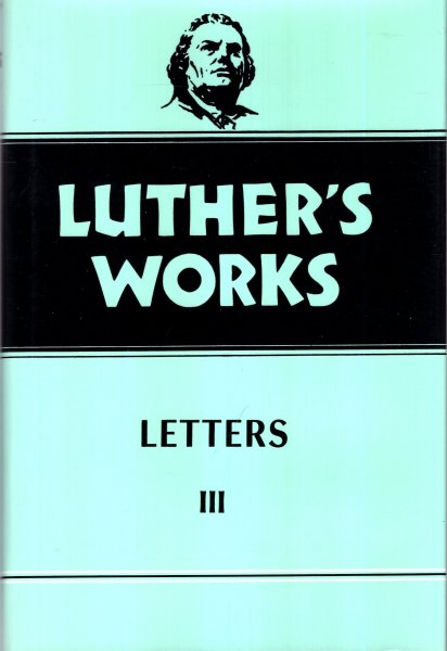 Image for Luther's Works, Volume 50: Letters III