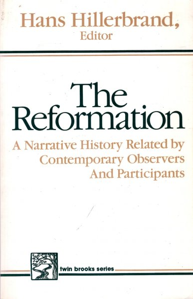 Image for The Reformation: A Narrative History Related by Contemporary Observers and Participants