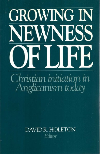 Image for Growing in Newness of Life : Christian Initiation in Anglicanism Today
