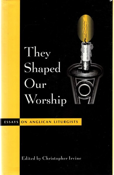 Image for They Shaped Our Worship : Essays on Anglican Liturgists (Alcuin Club Collections 75)