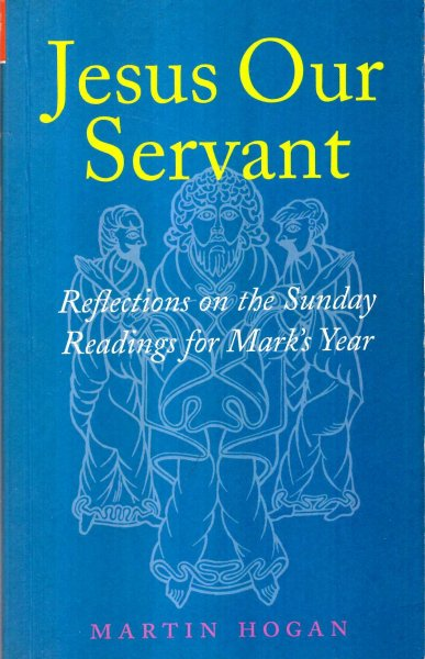 Image for Jesus Our Servant : Reflections on the Sunday Readings for Mark's Year