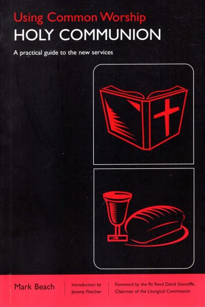Image for Using Common Worship : Holy Communion - A Practical Guide to the New Services