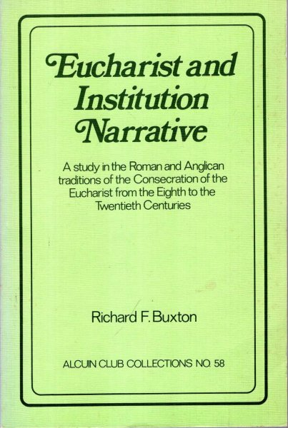Image for Eucharist and Institution Narrative : A study in the Roman and Anglican traditions of the Consecration of the Eucharist from the 8th to the 20th centuries