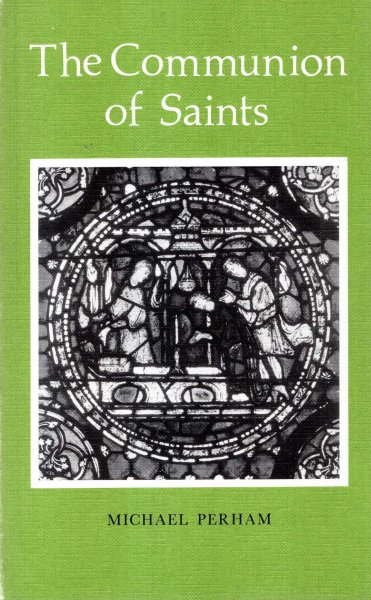 Image for The Communion of Saints : An examination of the place of the Christian Dead in the belief, worship, and calendars of the Church (Alcuin Club Collection No 62)