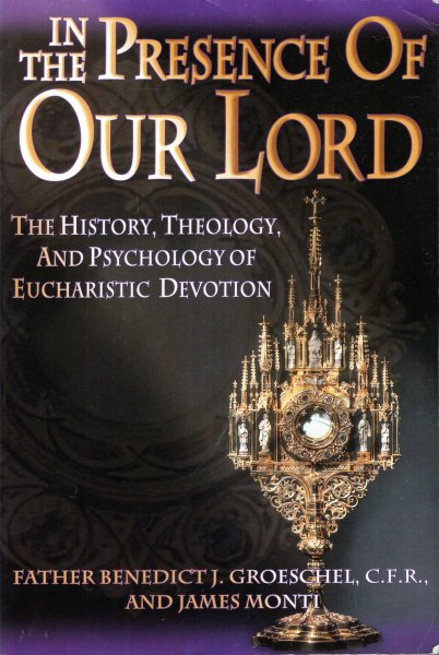 Image for In the Presence of Our Lord: The History, Theology, and Psychology of Eucharistic Devotion
