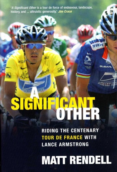 Image for A Significant Other: Riding the Centenary Tour de France with Lance Armstrong