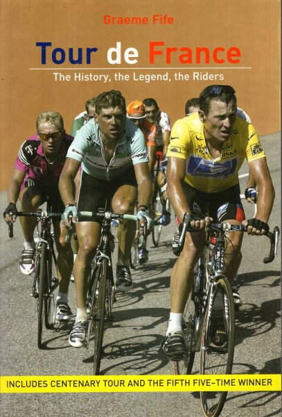 Image for Tour de France : The History, the Legend, the Riders