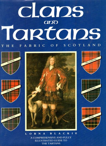 Image for Clans and Tartans: The Fabric of Scotland, a comprehensive and full illustrated guide to the Tratans