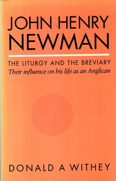 Image for John Henry Newman  ; the Liturgy and the Breviary, their influence on his life as an Anglican