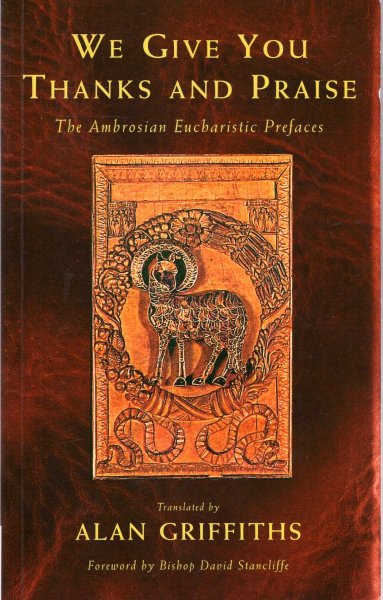 Image for We Give You Thanks and Praise : The Ambrosian Eucharistic Prefaces of the Ambrosian Missal
