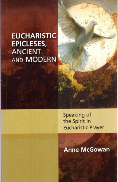 Image for Eucharistic Epicleses, Ancient and Modern : Speaking of the Spirit in Eucharistic Prayers