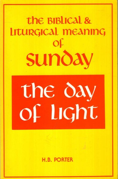 Image for The Day of Light : The  Biblical and Liturgical Meaning of Sunday