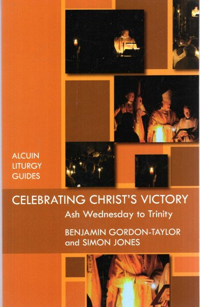 Image for Celebrating Christ's Victory : Ash Wednesday to Trinity (Alcuin Liturgy Guides)