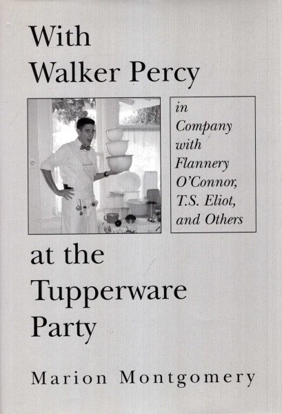 Image for With Walker Percy at the Tupperware Party: in Company with Flannery O'Connor, T.S. Eliot, and Others