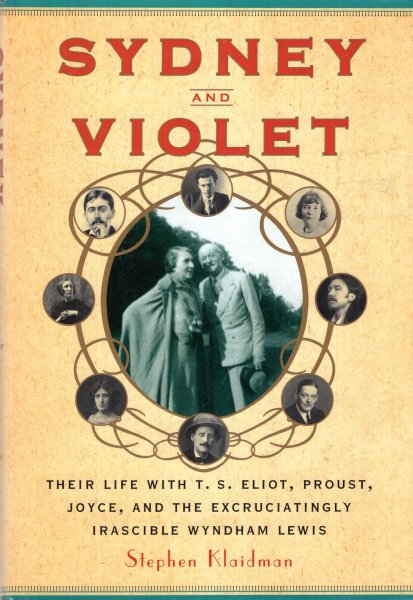 Image for Sydney and Violet : Their Life with T.S. Eliot, Proust, Joyce and the Excruciatingly Irascible Wyndham Lewis