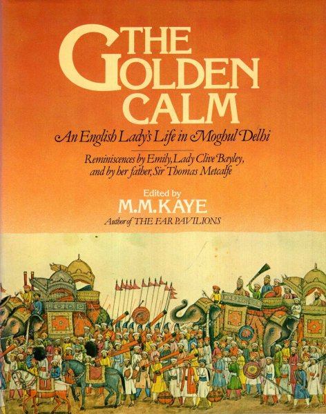 Image for The Golden Calm : An English Lady's Life In Moghul Delhi
