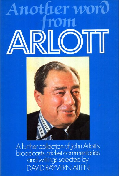 Image for Another Word From Arlott : a further collection of John  Arlott's broadcasts, cricket commentaries and writings