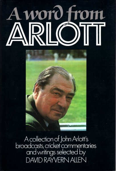 Image for A Word from Arlott - a collection of John Arlott's broadcasts, cricket commentaries and writings