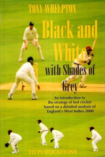 Image for Black and White with Shades of Grey : An Introduction to the Strategy of Test Cricket Based on a Detailed Analysis of England V West Indies 2000