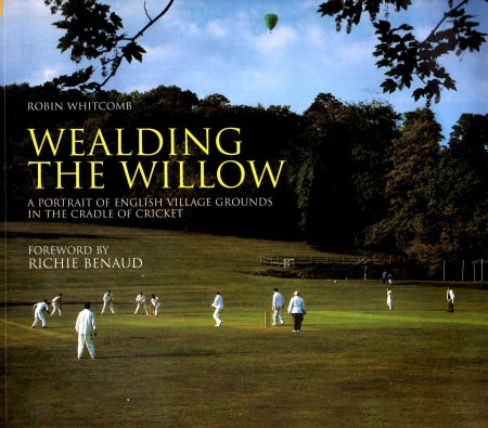 Image for Wealding the Willow: A Portrait of English Village Grounds in the Cradle of Cricket (100 Greats S.)