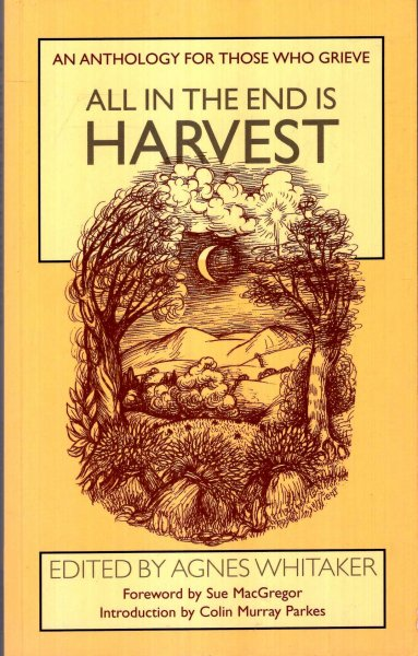 Image for All in the End Is Harvest : An Anthology for Those Who Grieve