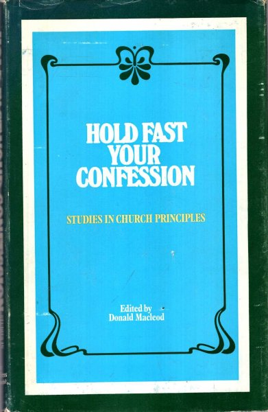 Image for Hold Fast Your Confession, studies in Church Principles