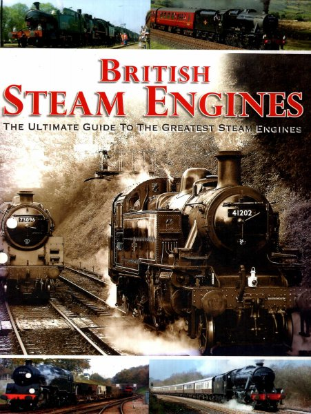 Image for British Steam Engines: The Ultimate Guide to the Greatest Steam Engines