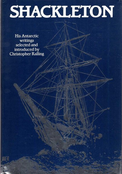 Image for Shackleton: his Antarctic writings selected and introduced by Christopher Ralling
