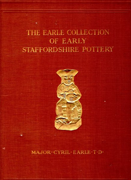 Image for The Earle Collection of Early Staffordshire Pottery, illustrating over seven hundred different pieces
