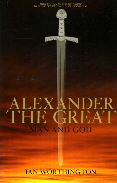 Image for Alexander the Great : Man and God