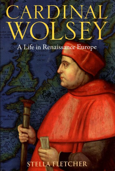 Image for Cardinal Wolsey: A Life in Renaissance Europe