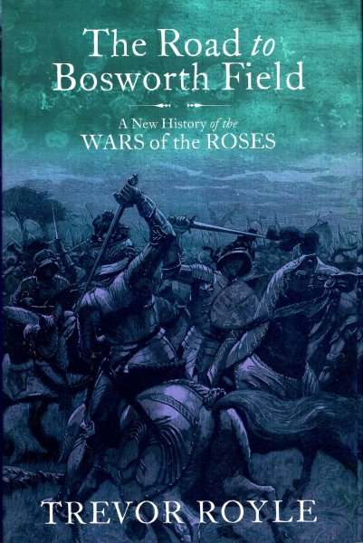 Image for The Road To Bosworth Field : A New History of the Wars of the Roses