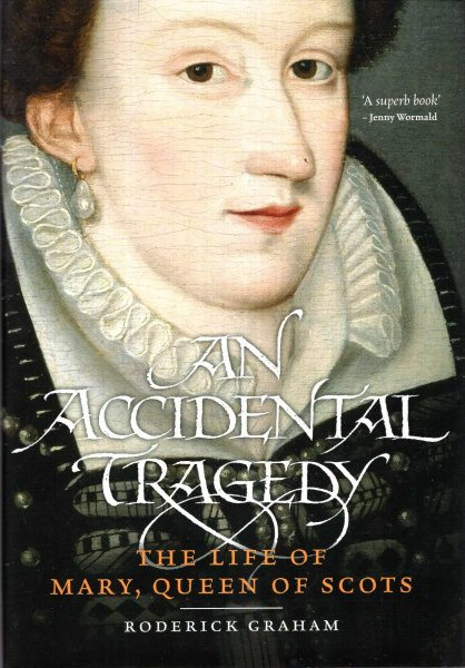 Image for An Accidental Tragedy: The Life of Mary, Queen of Scots