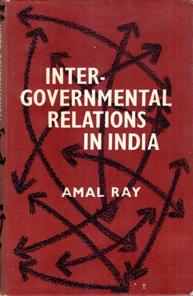 Image for Inter-Governmental Relations in India : a study of Indian Federalism